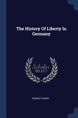 The History Of Liberty In Germany - Olden, Rudolf