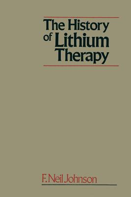 The History of Lithium Therapy - Johnson, Frederick Neil