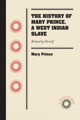 The History of Mary Prince, a West Indian Slave: Related by Herself - Prince, Mary