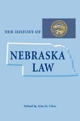 The History of Nebraska Law - Gless, Alan G (Editor)
