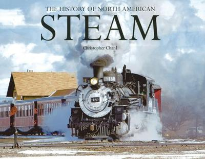 The History of North American Steam - Chant, Christopher
