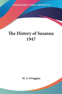 The History of Susanna 1947 - Dwiggins, W A