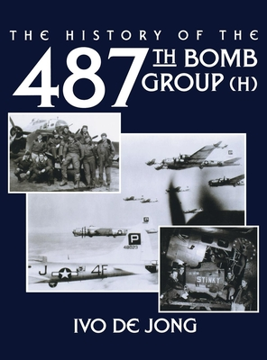 The History of the 487th Bomb Group (H) - Jong, Ivo De, and Turner Publishing (Compiled by)