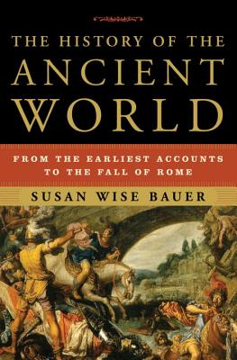 The History of the Ancient World: From the Earliest Accounts to the Fall of Rome - Bauer, Susan Wise