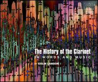 The History of the Clarinet in Words and Music - Adolf Umbach (clarinet); Charles Draper (clarinet); Colin Bradbury (clarinet); Colin Lawson (clarinet); Dave Smith (piano);...