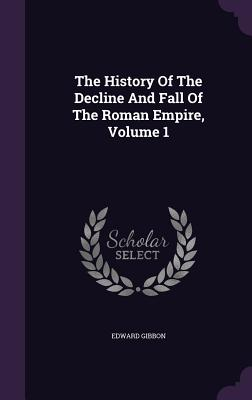 The History of the Decline and Fall of the Roman Empire, Volume 1 - Gibbon, Edward