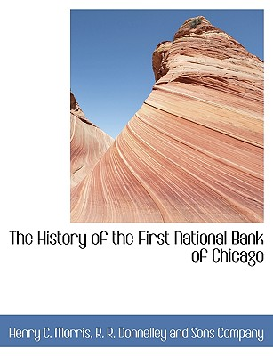 The History of the First National Bank of Chicago - Morris, Henry C, and R R Donnelley & Sons (Creator)