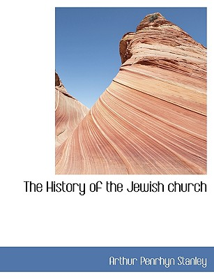 The History of the Jewish Church - Stanley, Arthur Penrhyn