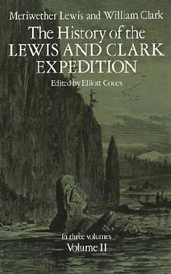 The History of the Lewis and Clark Expedition, Vol. 2 - Lewis, Meriwether, and Lewis & Clark, and Coues, Elliott (Editor)