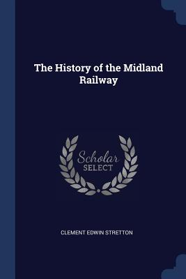 The History of the Midland Railway - Stretton, Clement Edwin