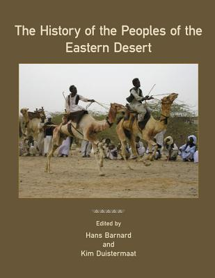 The History of the Peoples of the Eastern Desert - Barnard, Hans (Editor), and Duistermaat, Kim (Editor)