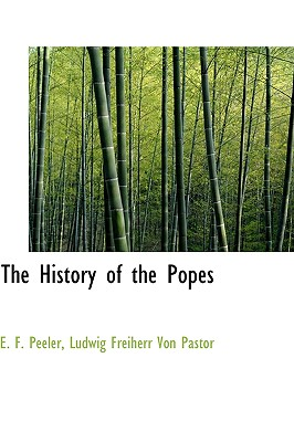 The History of the Popes - Peeler, E F, and Von Pastor, Ludwig Freiherr