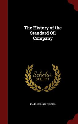The History of the Standard Oil Company - Tarbell, Ida M