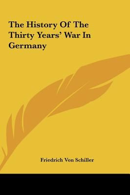 The History of the Thirty Years' War in Germany - Schiller, Friedrich
