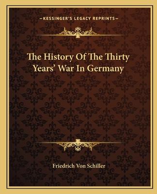 The History of the Thirty Years' War in Germany - Schiller, Friedrich Von