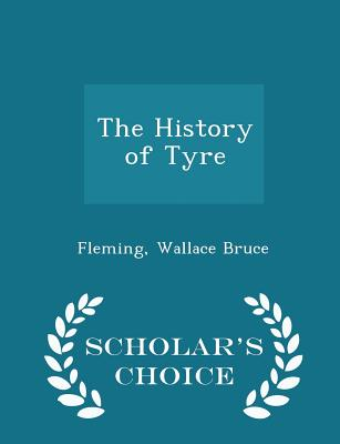 The History of Tyre - Scholar's Choice Edition - Bruce, Fleming Wallace