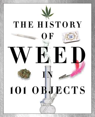 The History of Weed in 101 Objects - Media Lab Books
