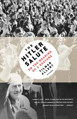 The Hitler Salute: On the Meaning of a Gesture - Allert, Tilman, and Tilman, Allert