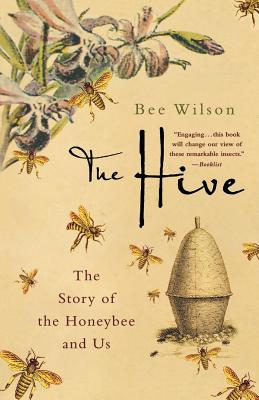 The Hive: The Story of the Honeybee and Us - Wilson, Bee