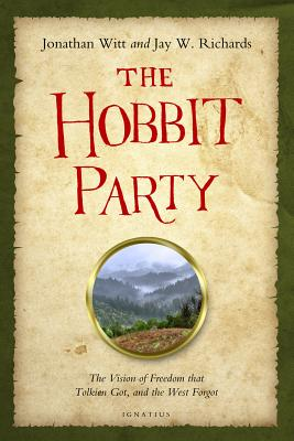 The Hobbit Party: The Vision of Freedom That Tolkien Got, and the West Forgot - Richards, Jay, and Witt, Jonathan