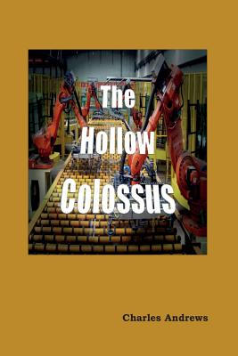 The Hollow Colossus - Andrews, Charles