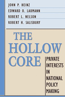 The Hollow Core: Private Interests in National Policy Making - Heinz, John P, and Laumann, Edward O, and Nelson, Robert L
