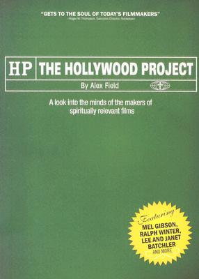 The Hollywood Project: A Look Into the Minds of the Makers of Spiritually Relevant Films - Field, Alex