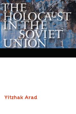 The Holocaust in the Soviet Union - Arad, Yitzhak, and Cummings, Ora (Translated by)