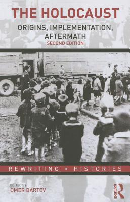The Holocaust: Origins, Implementation, Aftermath - Bartov, Omer (Editor)