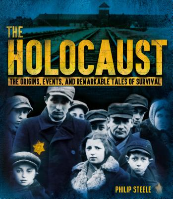 The Holocaust: The Origins, Events, and Remarkable Tales of Survival - Steele, Philip