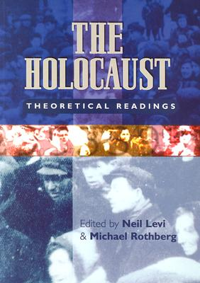 The Holocaust: Theoretical Readings - Levi, Neil (Editor), and Rothberg, Michael (Editor)