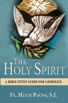 The Holy Spirit: A Bible Study Guide for Catholics - Pacwa, Mitch, Father
