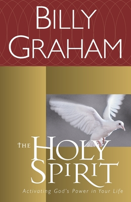 The Holy Spirit: Activating God's Power in Your Life - Graham, Billy