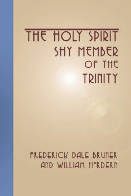 The Holy Spirit - Shy Member of the Trinity - Bruner, Frederick Dale, and Hordern, William