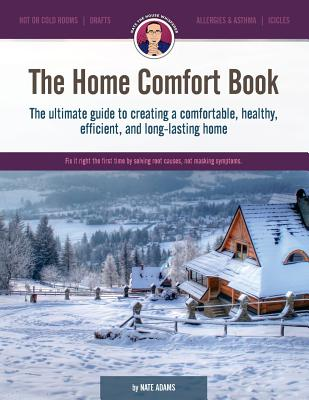 The Home Comfort Book: The Ultimate Guide to Creating a Comfortable, Healthy, Long Lasting, and Efficient Home. - Adams, Nate