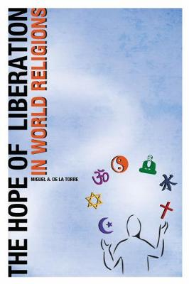 The Hope of Liberation in World Religions - de la Torre, Miguel A (Editor)