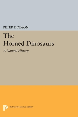 The Horned Dinosaurs: A Natural History - Dodson, Peter