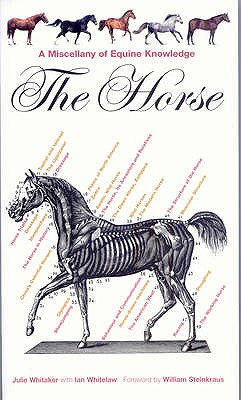 The Horse: A Miscellany of Equine Knowledge - Whitaker, Julie, and Whitelaw, Ian