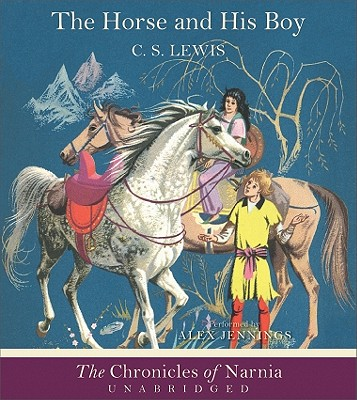 The Horse and His Boy Unabridged CD - Lewis, C S (Read by), and Jennings, Alex (Read by)