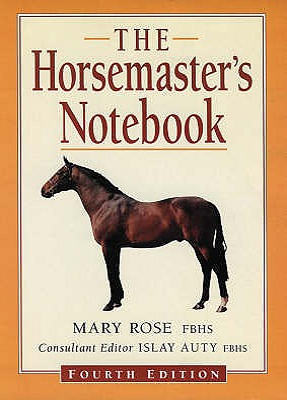 The Horsemaster's Notebook - Rose, Mary, and Auty, Islay (Editor)