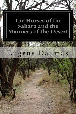 The Horses of the Sahara and the Manners of the Desert - Daumas, Eugene