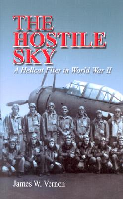 The Hostile Sky: A Hellcat Flier in World War II - Vernon, James W