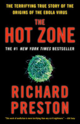 The Hot Zone: The Terrifying True Story of the Origins of the Ebola Virus - Preston, Richard