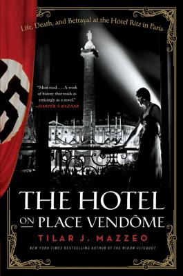 The Hotel on Place Vendome: Life, Death, and Betrayal at the Hotel Ritz in Paris - Mazzeo, Tilar J