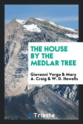 The House by the Medlar Tree - Verga, Giovanni, and Craig, Mary A, and Howells, W D