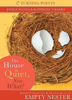 The House Is Quiet, Now What?: Rediscovering Life and Adventure as an Empty Nester - Thompson, Janice, Dr.