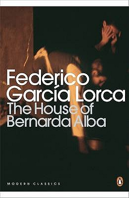 The House of Bernarda Alba and Other Plays - Garcia Lorca, Federico, and Maurer, Christopher (Introduction by), and Dewell, Michael (Translated by)