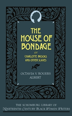 The House of Bondage: Or Charlotte Brooks and Other Slaves - Albert, Octavia V Rogers, and Foster, Frances Smith (Introduction by)