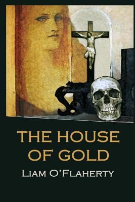 The House of Gold - O'Flaherty, Liam, and Mac Siomoin, Tomas (Preface by)