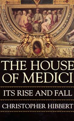 The House of Medici - Hibbert, Christopher